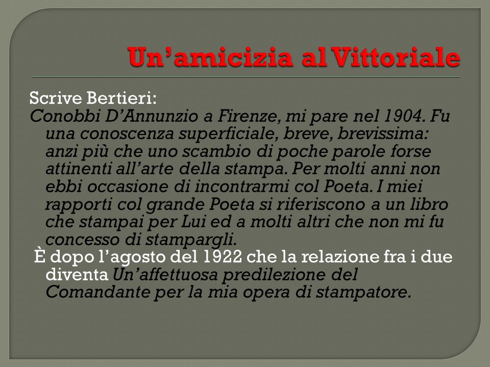 Scrive Bertieri: Conobbi D'Annunzio a Firenze, mi pare nel 1904.