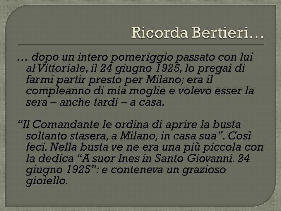 … dopo un intero pomeriggio passato con lui al Vittoriale, il 24 giugno 1925, lo pregai di farmi partir presto per Milano; era il compleanno di mia moglie e volevo esser la sera – anche tardi – a casa.