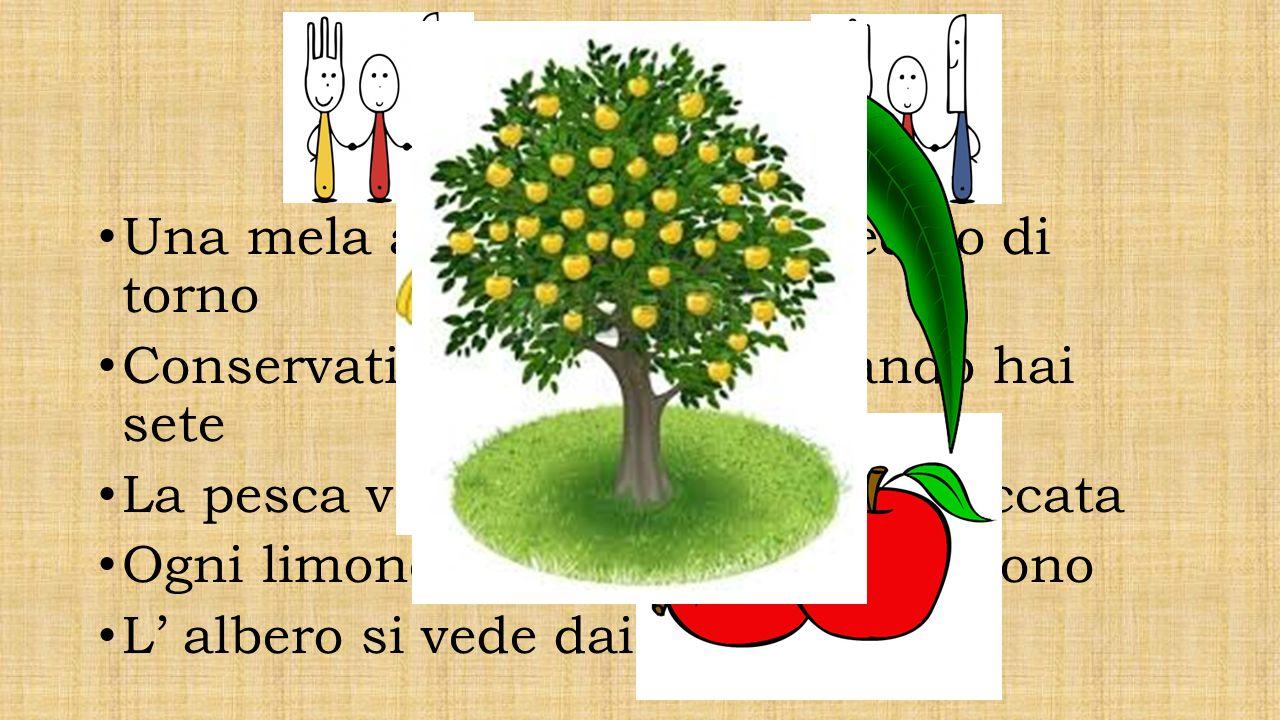 Frutta Una mela al giorno leva il medico di torno Conservati una mela per quando hai sete La pesca va mangiata appena spiccata Ogni limone ha la sua p