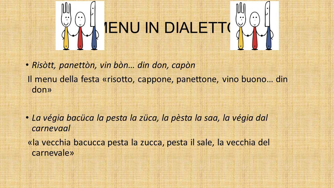 MENU IN DIALETTO Risòtt, panettòn, vin bòn… din don, capòn Il menu della festa «risotto, cappone, panettone, vino buono… din don» La végia bacüca la p