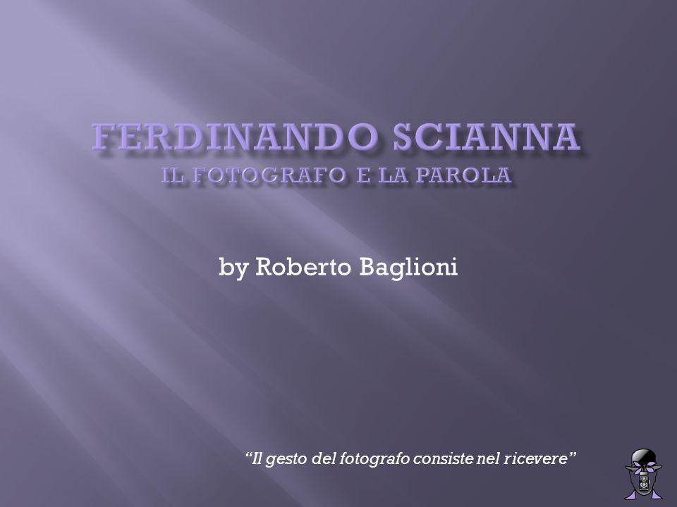 by Roberto Baglioni Il gesto del fotografo consiste nel ricevere