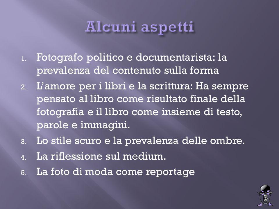 1. Fotografo politico e documentarista: la prevalenza del contenuto sulla forma 2.