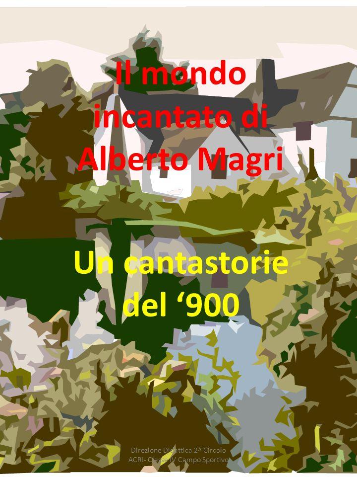 Il mondo incantato di Alberto Magri Un cantastorie del '900 Direzione Didattica 2^ Circolo ACRI- Classe IV Campo Sportivo