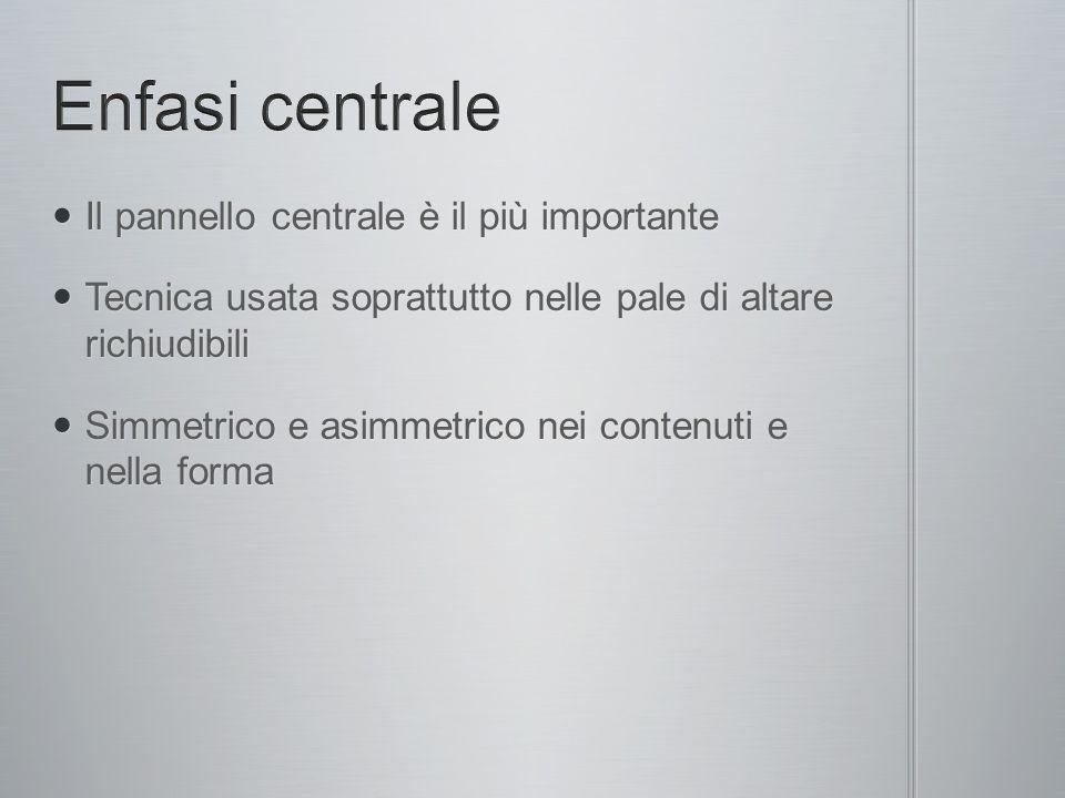 Il pannello centrale è il più importante Il pannello centrale è il più importante Tecnica usata soprattutto nelle pale di altare richiudibili Tecnica usata soprattutto nelle pale di altare richiudibili Simmetrico e asimmetrico nei contenuti e nella forma Simmetrico e asimmetrico nei contenuti e nella forma