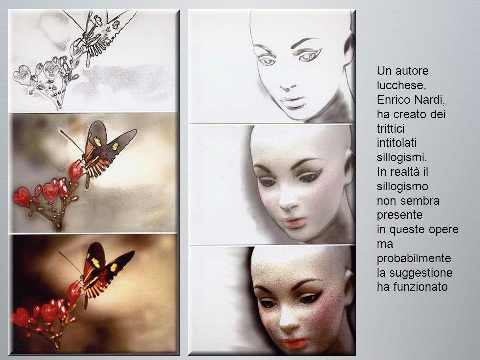 Un autore lucchese, Enrico Nardi, ha creato dei trittici intitolati sillogismi.