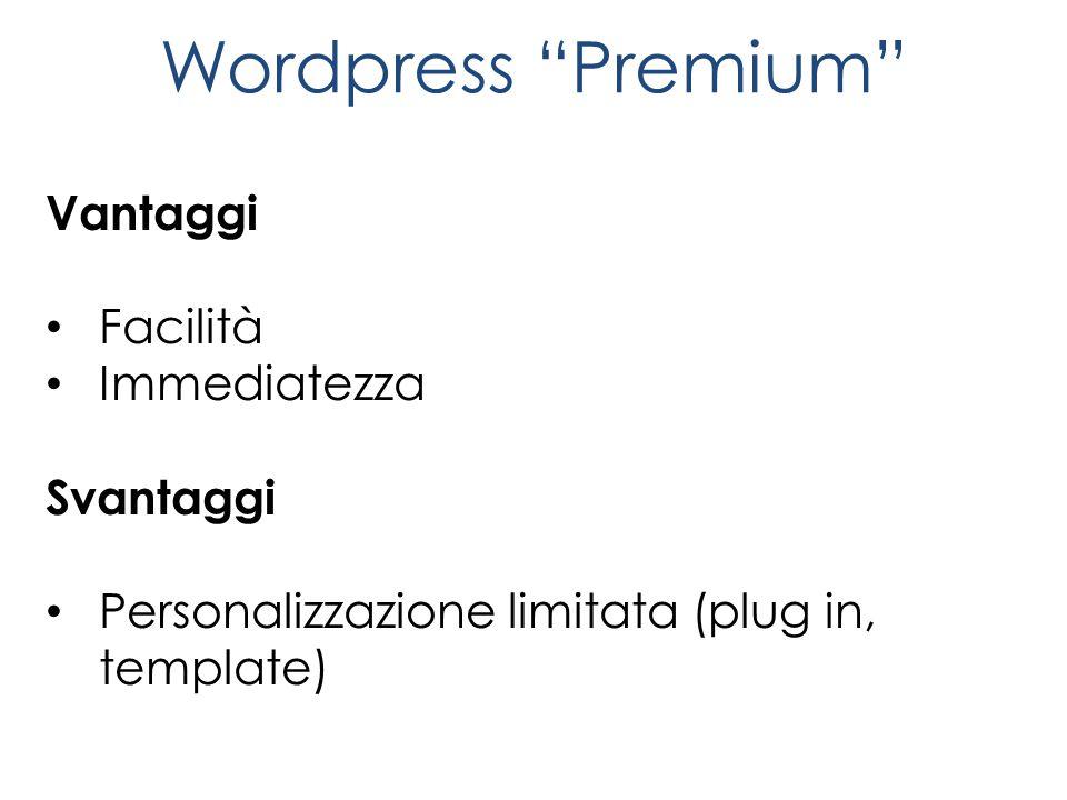 Wordpress Premium Vantaggi Facilità Immediatezza Svantaggi Personalizzazione limitata (plug in, template)