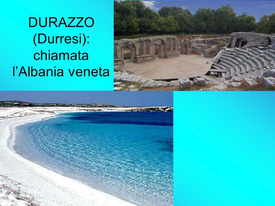 DURAZZO (Durresi): chiamata l'Albania veneta
