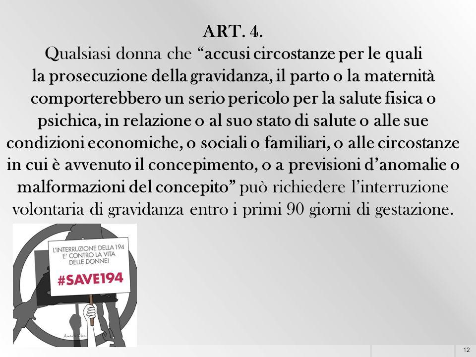 """12 ART. 4. Qualsiasi donna che """"accusi circostanze per le quali la prosecuzione della gravidanza, il parto o la maternità comporterebbero un serio per"""