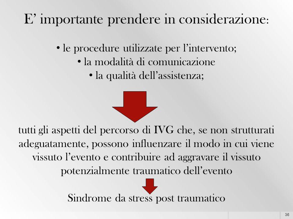 36 E' importante prendere in considerazione : le procedure utilizzate per l'intervento; la modalità di comunicazione la qualità dell'assistenza; tutti