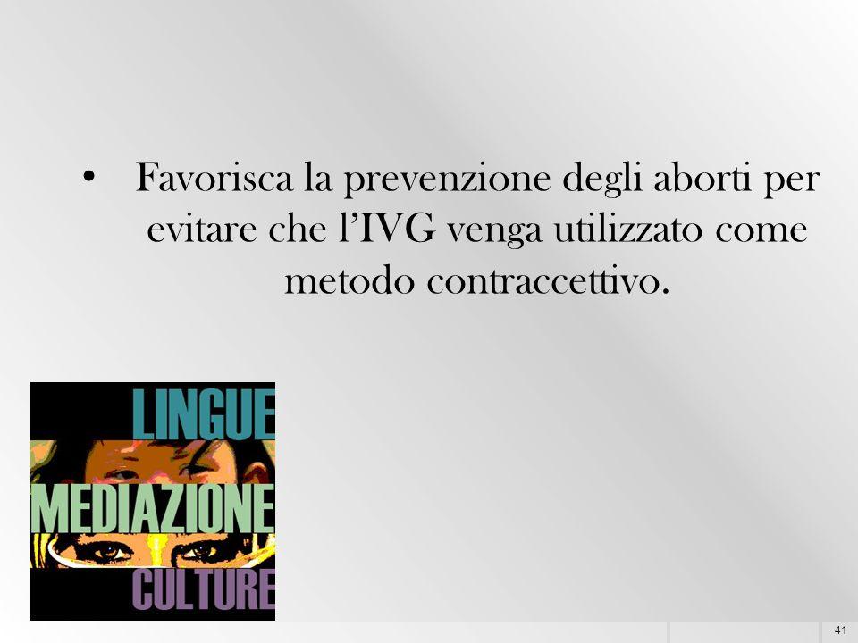 41 Favorisca la prevenzione degli aborti per evitare che l'IVG venga utilizzato come metodo contraccettivo.