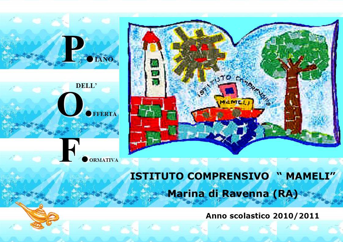"""P. P. IANO DELL' O. O. FFERTA F. F. ORMATIVA ISTITUTO COMPRENSIVO """" MAMELI"""" Marina di Ravenna (RA) Anno scolastico 2010/2011"""