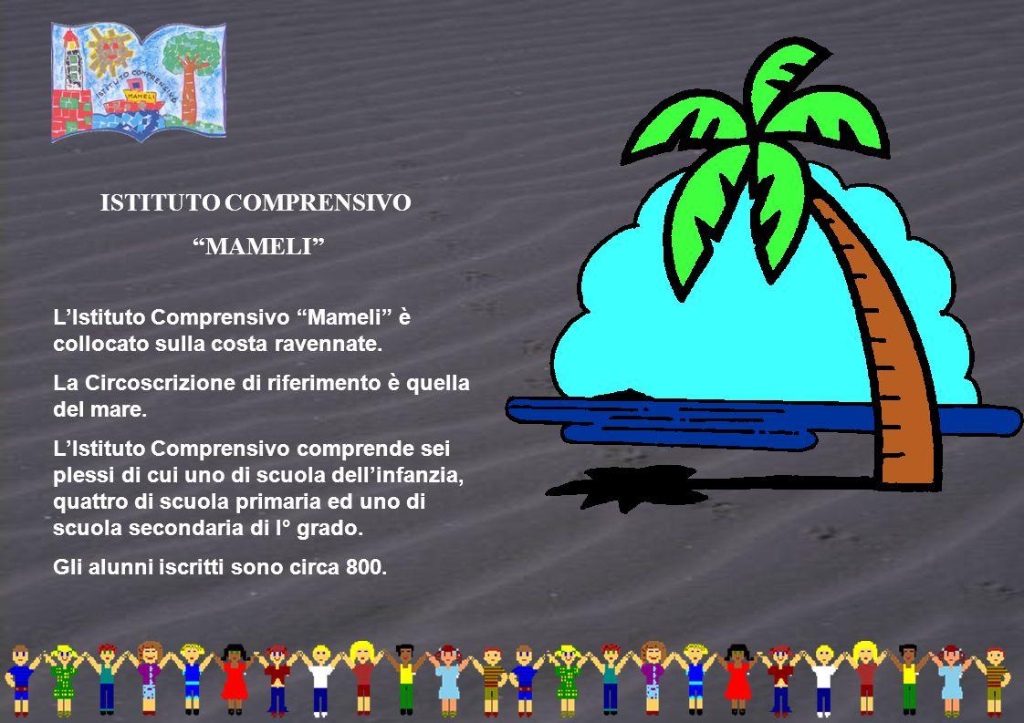 """ISTITUTO COMPRENSIVO """"MAMELI"""" L'Istituto Comprensivo """"Mameli"""" è collocato sulla costa ravennate. La Circoscrizione di riferimento è quella del mare. L"""