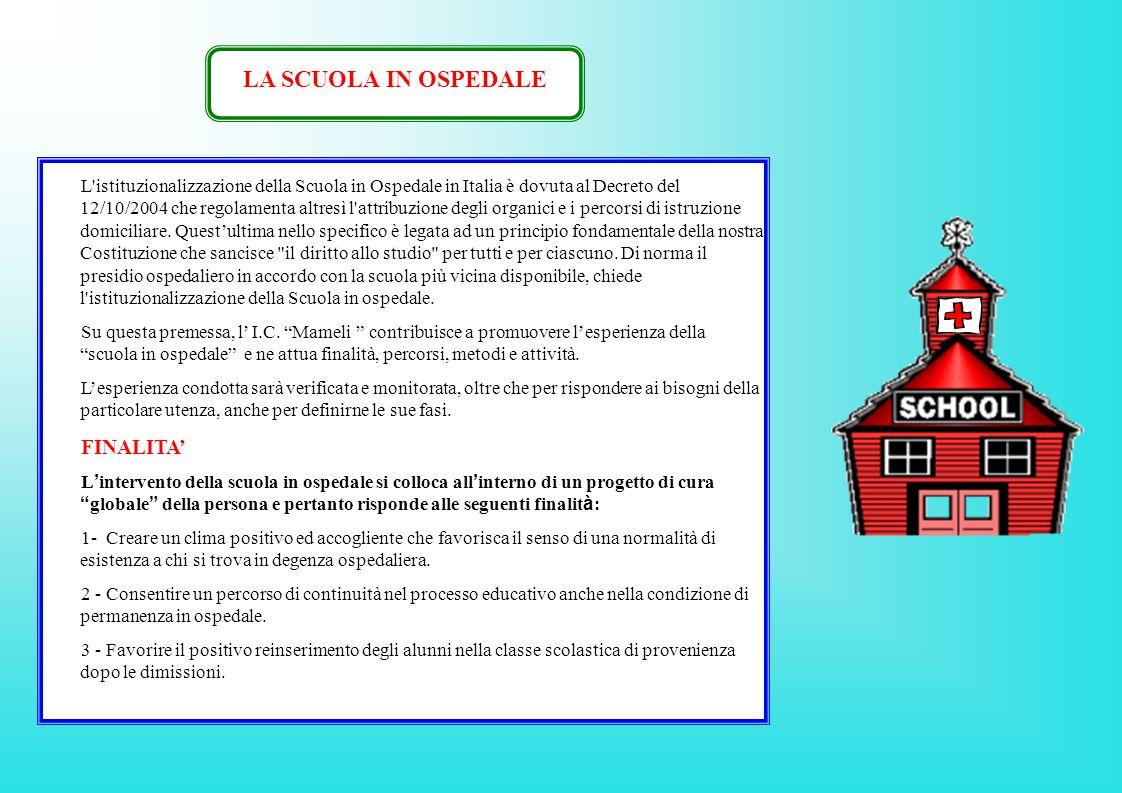 L istituzionalizzazione della Scuola in Ospedale in Italia è dovuta al Decreto del 12/10/2004 che regolamenta altresì l attribuzione degli organici e i percorsi di istruzione domiciliare.