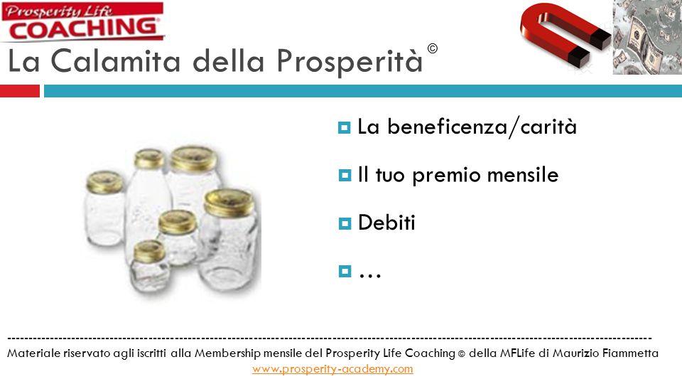  Fare domande La Calamita della Prosperità © Utiliziamo l'opportunità del Forum del Prosperity Life Coaching per… Buona…Attrazione e Shalom  Condividere il proprio metodo  Testimoniare i risultati  …altro ---------------------------------------------------------------------------------------------------------------------------------------------------- Materiale riservato agli iscritti alla Membership mensile del Prosperity Life Coaching © della MFLife di Maurizio Fiammetta www.prosperity-academy.com www.prosperity-academy.com
