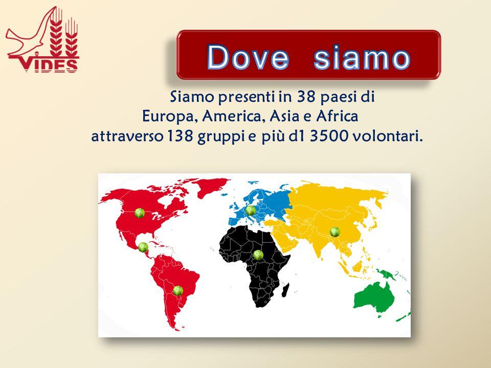 Siamo presenti in 38 paesi di Europa, America, Asia e Africa attraverso 138 gruppi e più d1 3500 volontari.