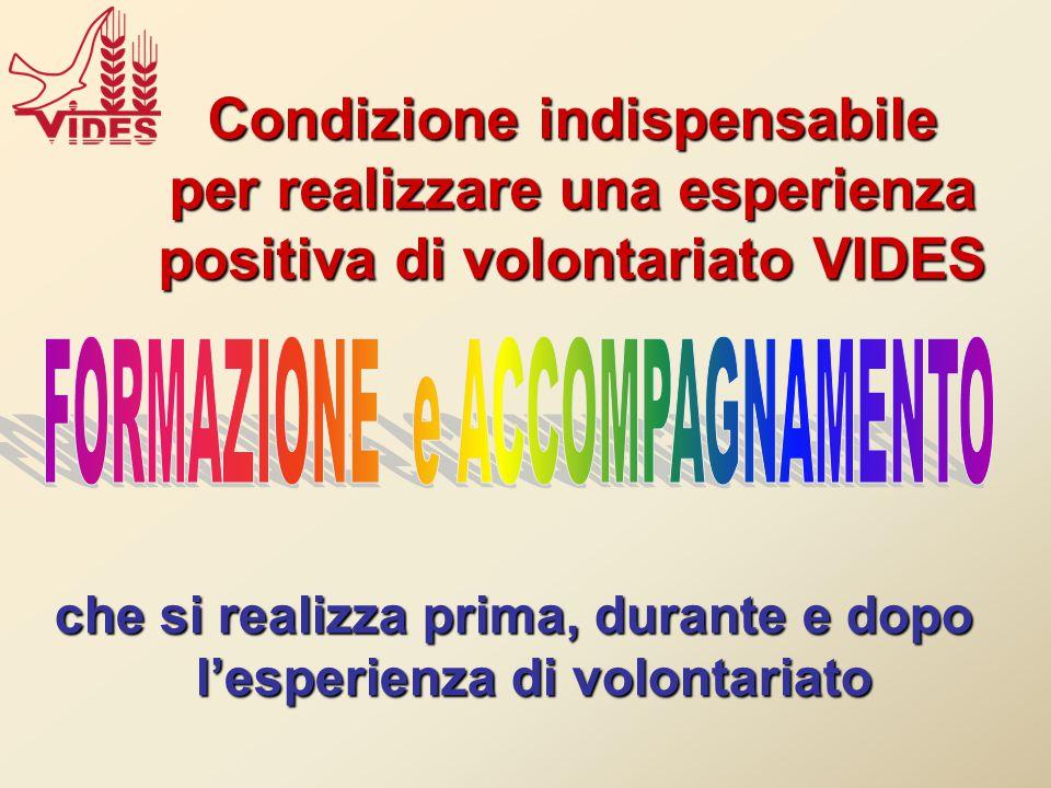 Condizione indispensabile per realizzare una esperienza positiva di volontariato VIDES che si realizza prima, durante e dopo l'esperienza di volontariato