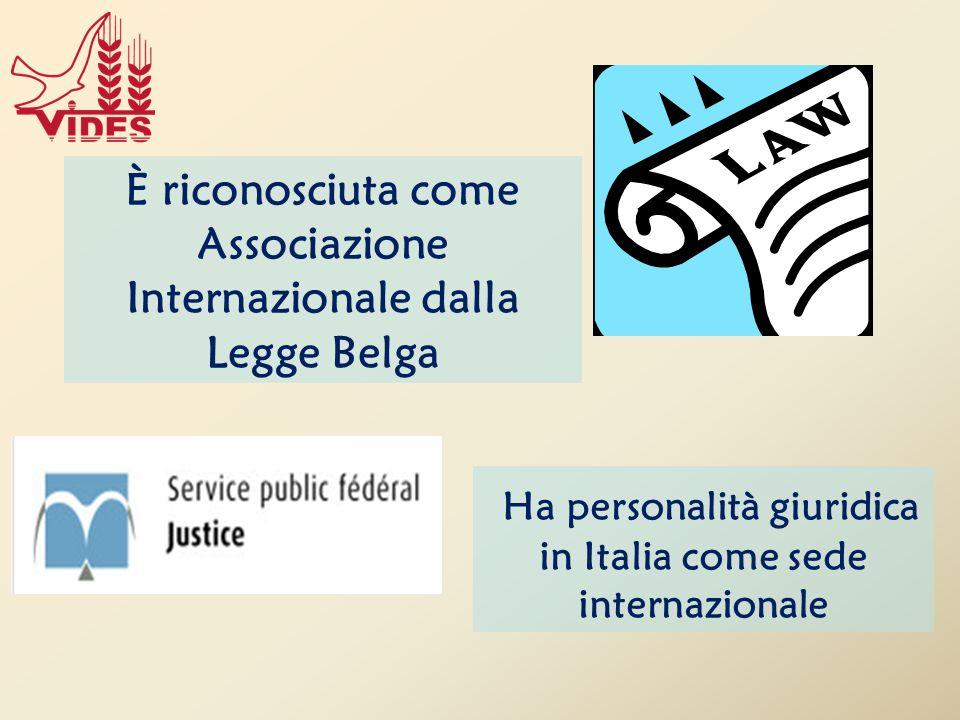 Ha personalità giuridica in Italia come sede internazionale È riconosciuta come Associazione Internazionale dalla Legge Belga