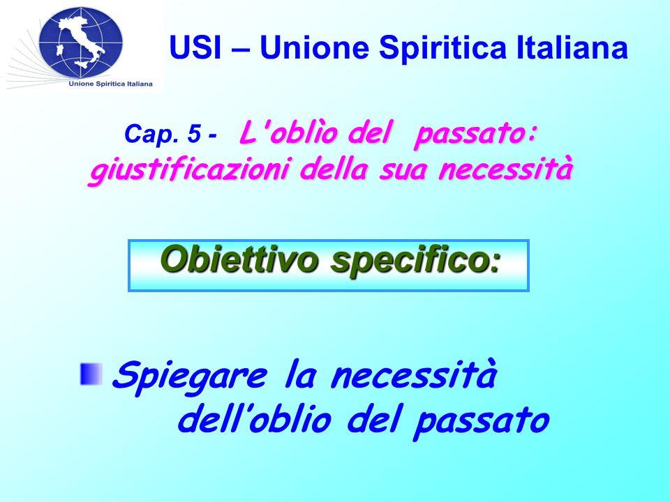 USI – Unione Spiritica Italiana L oblìo del passato: giustificazioni della sua necessità Cap.