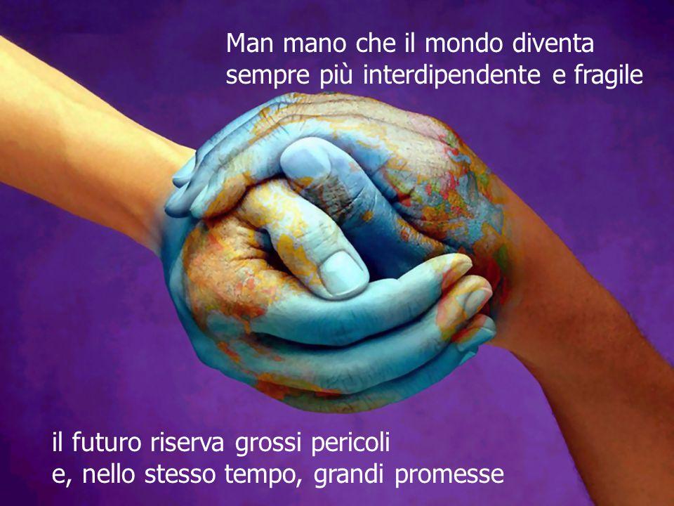 Dobbiamo unirci per costruire una società globale fondata sul rispetto per la natura, i diritti umani universali, la giustizia economica e una cultura della pace.