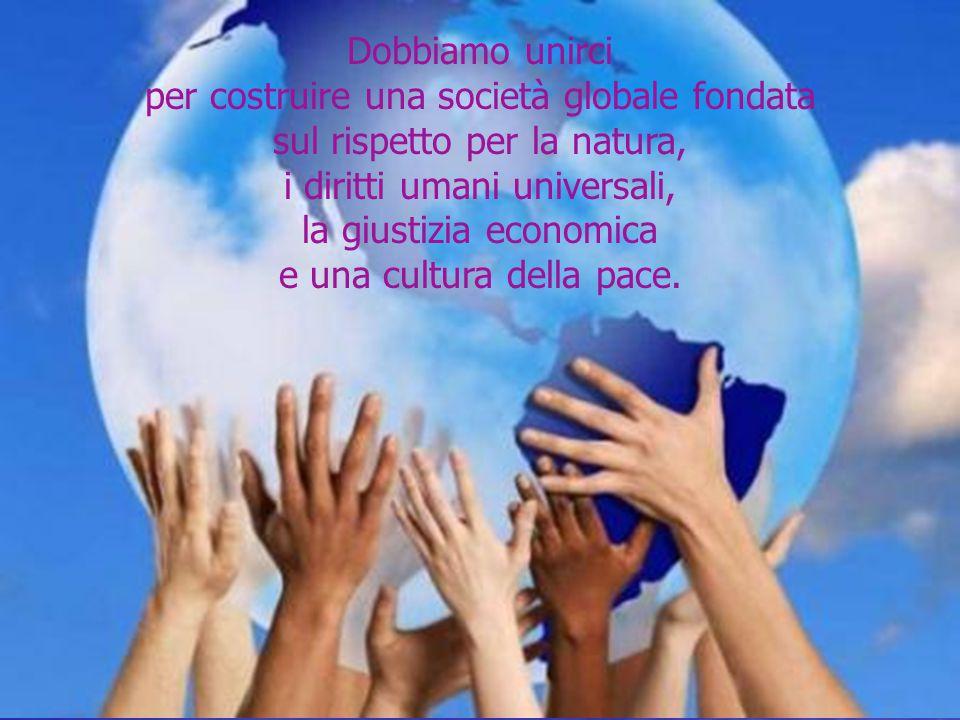 Noi, pertanto, affermiamo i seguenti principi per lo sviluppo sostenibile in base ai quali guidare e valutare la condotta di individui, organizzazioni, imprese, governi e istituzioni.