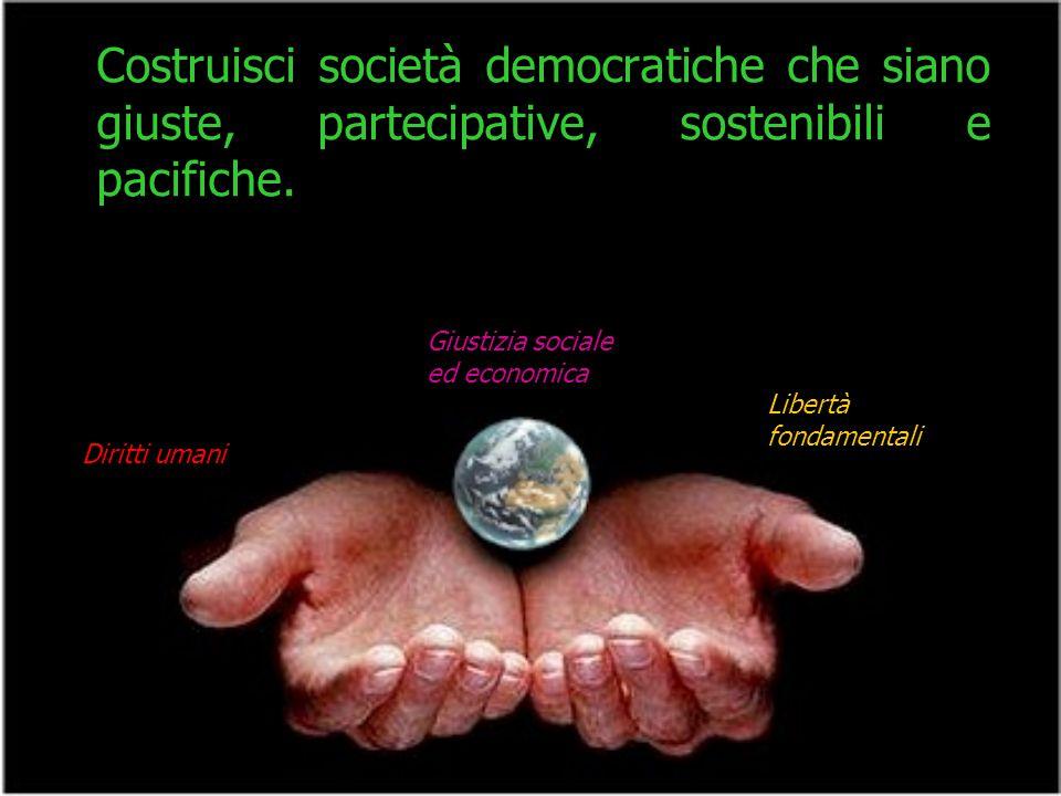 Costruisci società democratiche che siano giuste, partecipative, sostenibili e pacifiche.