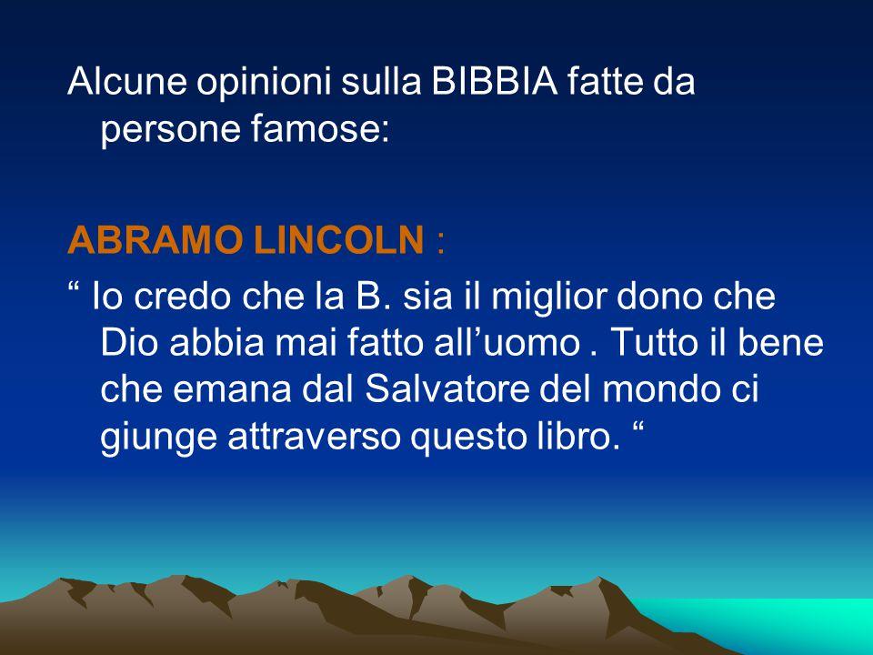 """Alcune opinioni sulla BIBBIA fatte da persone famose: ABRAMO LINCOLN : """" Io credo che la B. sia il miglior dono che Dio abbia mai fatto all'uomo. Tutt"""
