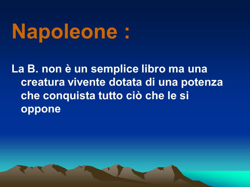 Napoleone : La B. non è un semplice libro ma una creatura vivente dotata di una potenza che conquista tutto ciò che le si oppone