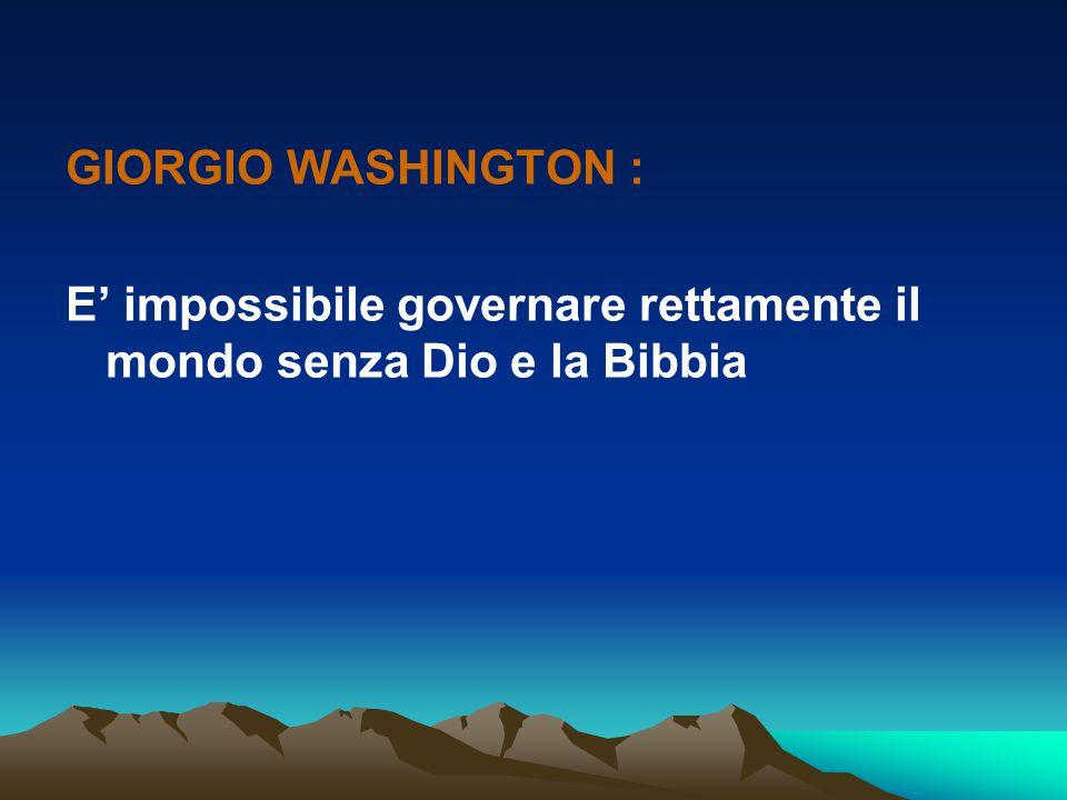 GIORGIO WASHINGTON : E' impossibile governare rettamente il mondo senza Dio e la Bibbia