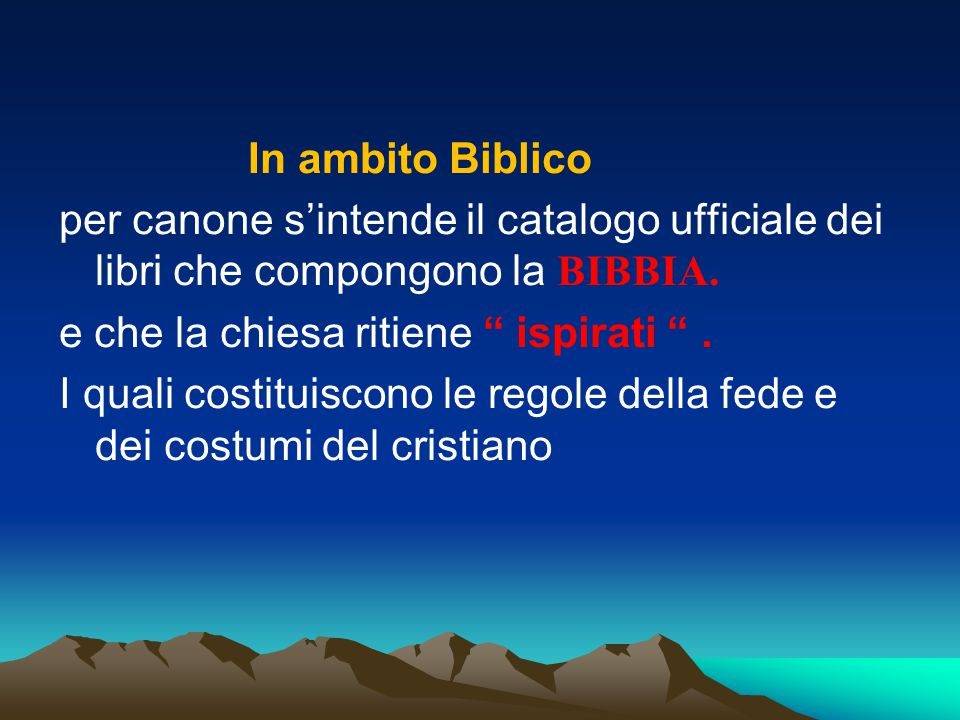 """In ambito Biblico per canone s'intende il catalogo ufficiale dei libri che compongono la BIBBIA. e che la chiesa ritiene """" ispirati """". I quali costitu"""