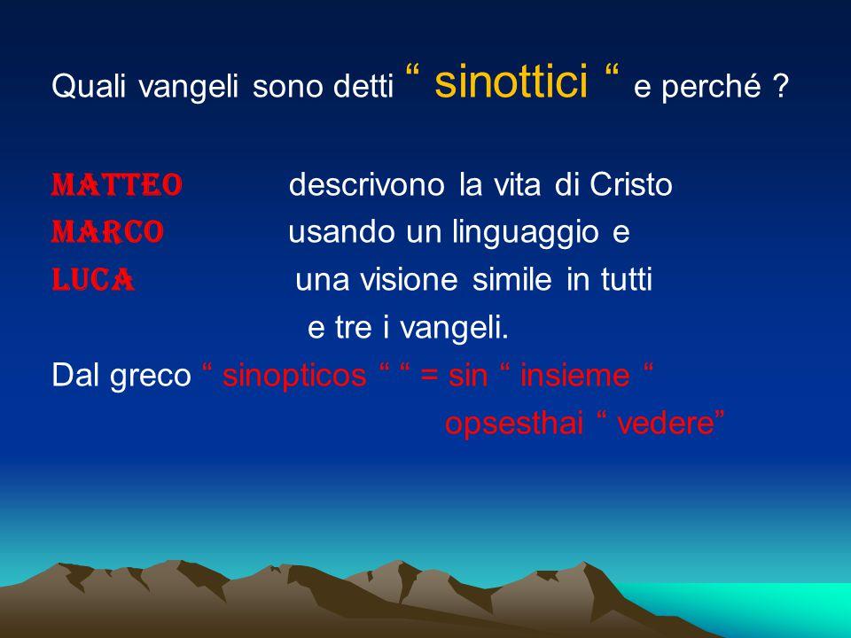"""Quali vangeli sono detti """" sinottici """" e perché ? MATTEO descrivono la vita di Cristo MARCO usando un linguaggio e LUCA una visione simile in tutti e"""
