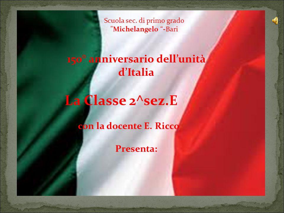 150° anniversario dell'unità d'Italia La Classe 2^sez.E con la docente E.