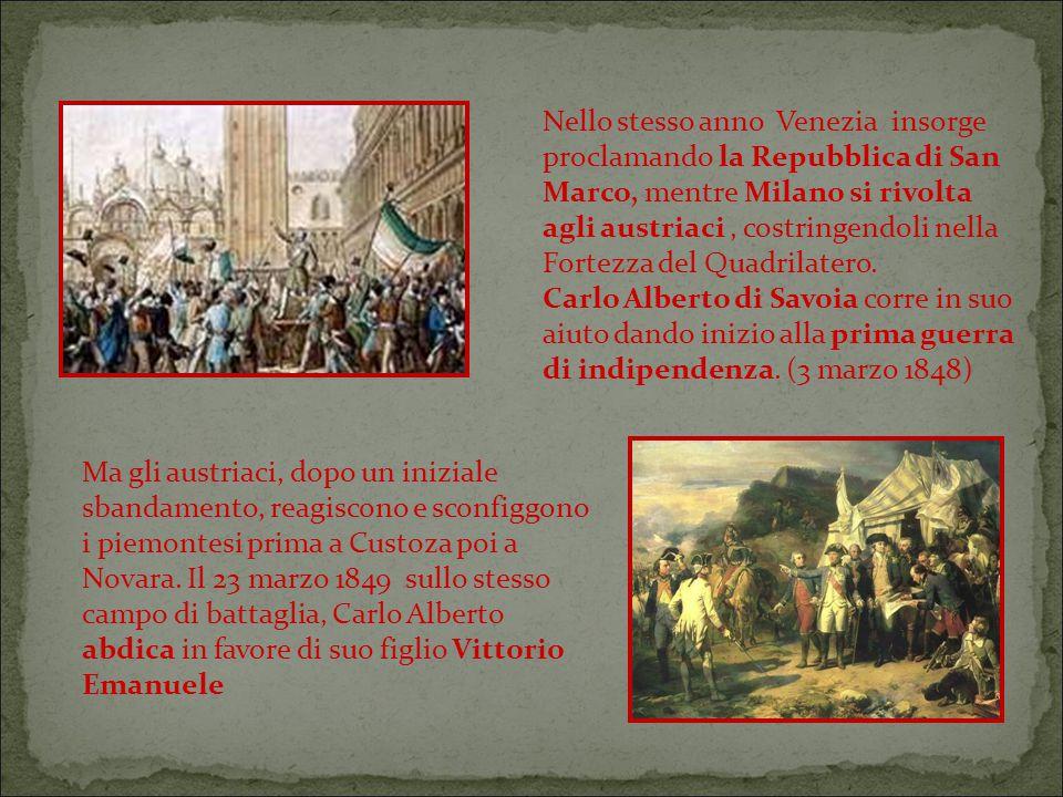 Nello stesso anno Venezia insorge proclamando la Repubblica di San Marco, mentre Milano si rivolta agli austriaci, costringendoli nella Fortezza del Quadrilatero.