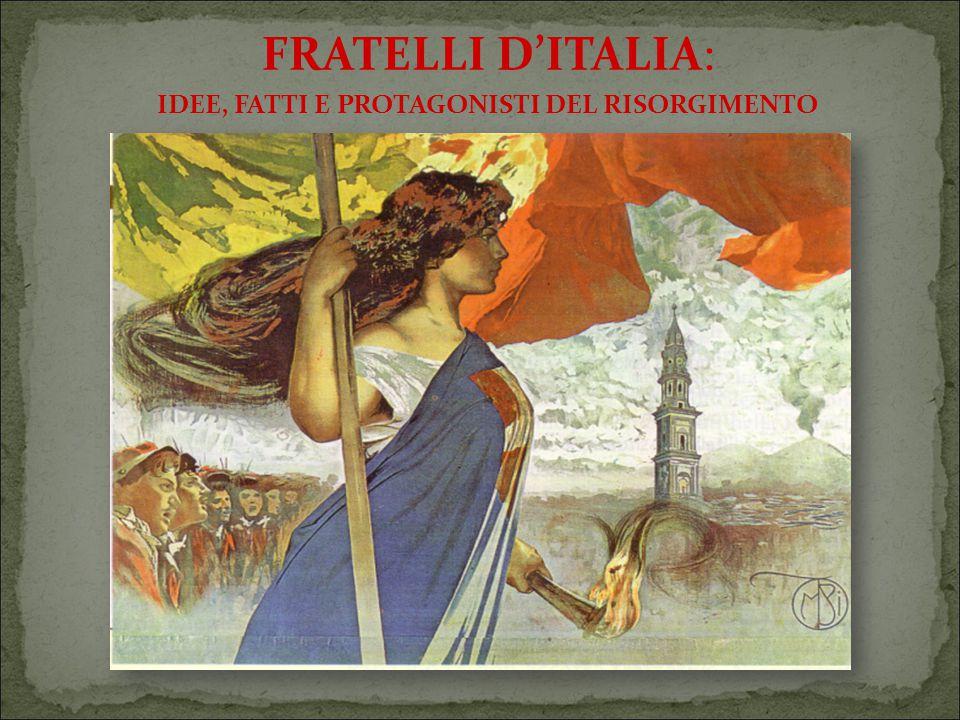 FRATELLI D'ITALIA: IDEE, FATTI E PROTAGONISTI DEL RISORGIMENTO