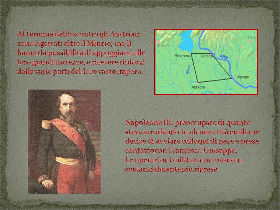 Al termine dello scontro gli Austriaci sono rigettati oltre il Mincio, ma lì hanno la possibilità di appoggiarsi alle loro grandi fortezze, e ricevere rinforzi dalle varie parti del loro vasto impero.