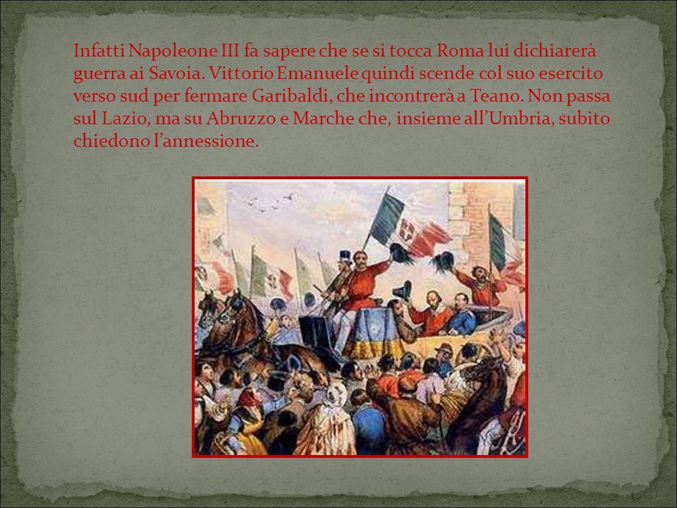 Infatti Napoleone III fa sapere che se si tocca Roma lui dichiarerà guerra ai Savoia.