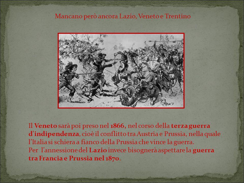 Il Veneto sarà poi preso nel 1866, nel corso della terza guerra d indipendenza, cioè il conflitto tra Austria e Prussia, nella quale l'Italia si schiera a fianco della Prussia che vince la guerra.