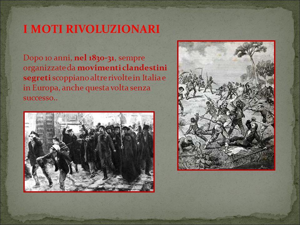 Dopo 10 anni, nel 1830-31, sempre organizzate da movimenti clandestini segreti scoppiano altre rivolte in Italia e in Europa, anche questa volta senza successo..