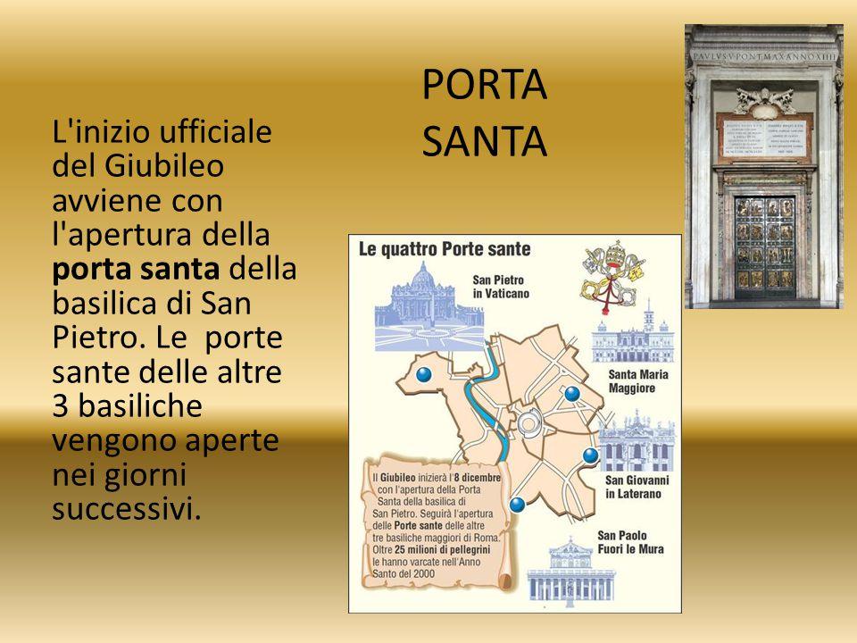 PORTA SANTA L'inizio ufficiale del Giubileo avviene con l'apertura della porta santa della basilica di San Pietro. Le porte sante delle altre 3 basili