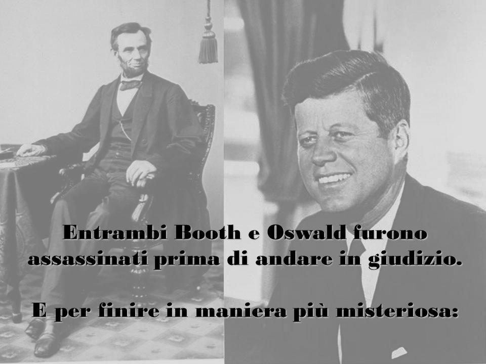 Entrambi Booth e Oswald furono assassinati prima di andare in giudizio.