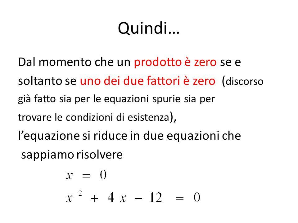 Quindi… Dal momento che un prodotto è zero se e soltanto se uno dei due fattori è zero ( discorso già fatto sia per le equazioni spurie sia per trovar