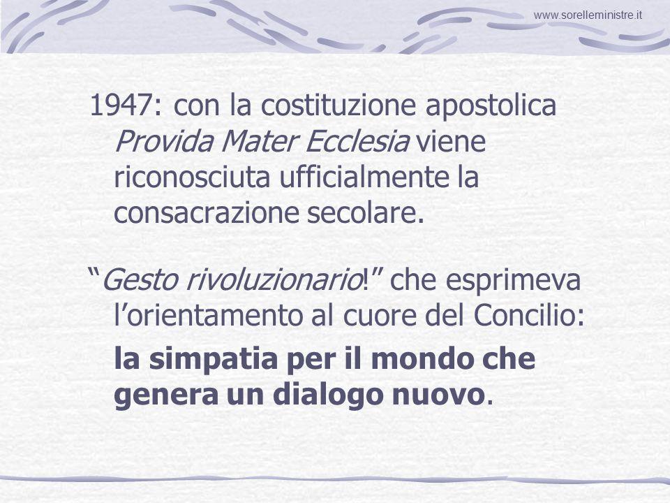 1947: con la costituzione apostolica Provida Mater Ecclesia viene riconosciuta ufficialmente la consacrazione secolare.