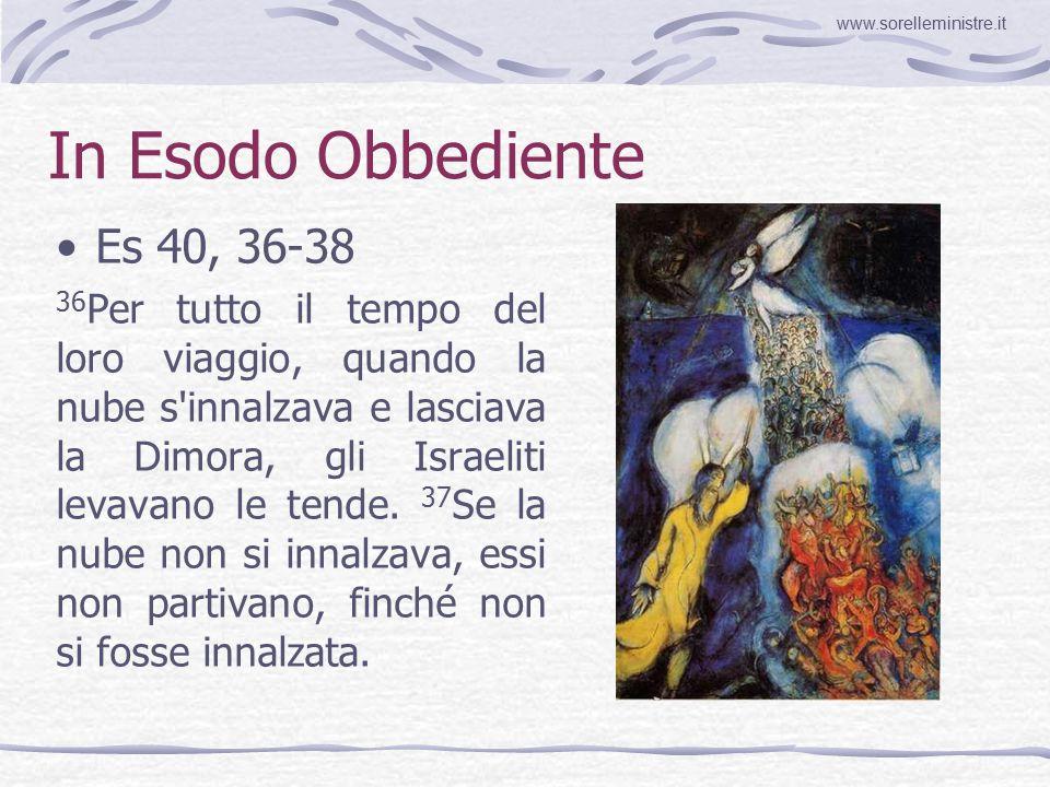 In Esodo Obbediente Es 40, 36-38 36 Per tutto il tempo del loro viaggio, quando la nube s innalzava e lasciava la Dimora, gli Israeliti levavano le tende.