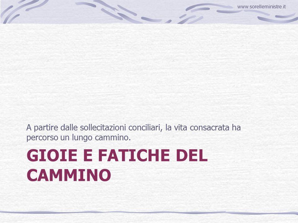 GIOIE E FATICHE DEL CAMMINO www.sorelleministre.it A partire dalle sollecitazioni conciliari, la vita consacrata ha percorso un lungo cammino.