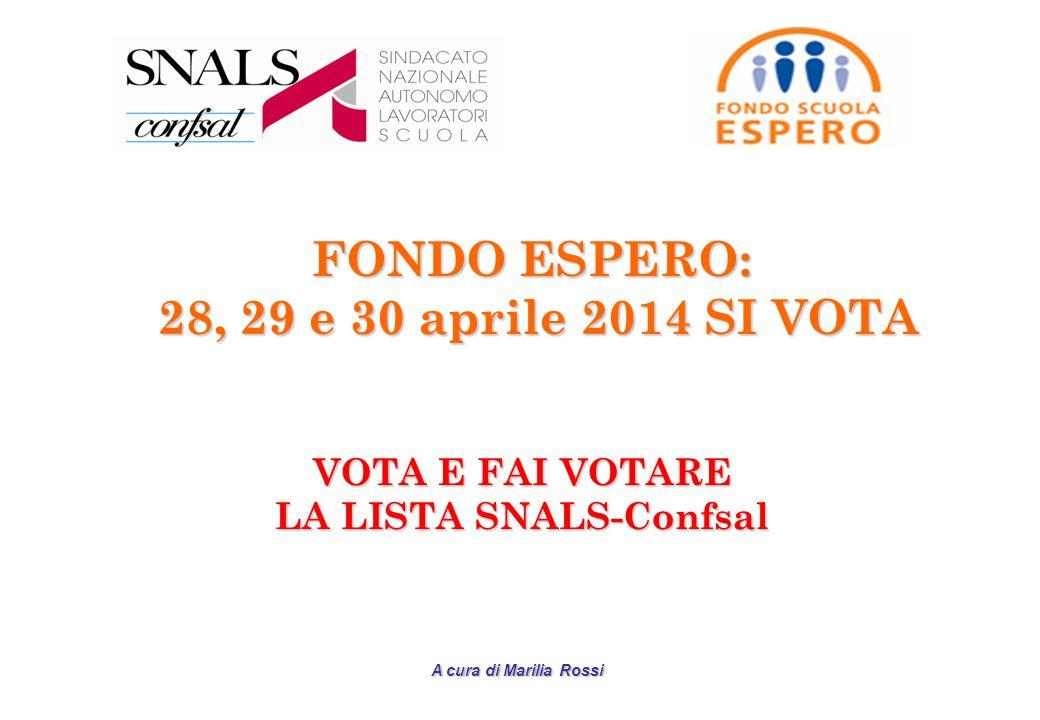A cura di Marilia Rossi FONDO ESPERO: 28, 29 e 30 aprile 2014 SI VOTA 28, 29 e 30 aprile 2014 SI VOTA VOTA E FAI VOTARE LA LISTA SNALS-Confsal