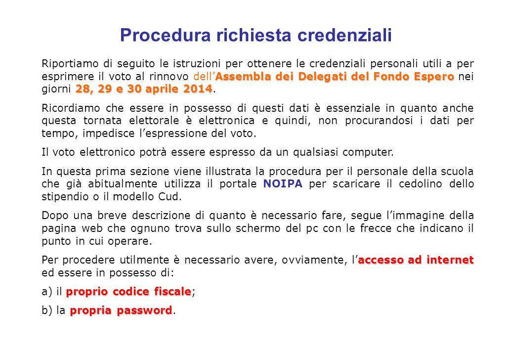 Assembla dei Delegati del Fondo Espero 28, 29 e 30 aprile 2014 Riportiamo di seguito le istruzioni per ottenere le credenziali personali utili a per esprimere il voto al rinnovo dell'Assembla dei Delegati del Fondo Espero nei giorni 28, 29 e 30 aprile 2014.