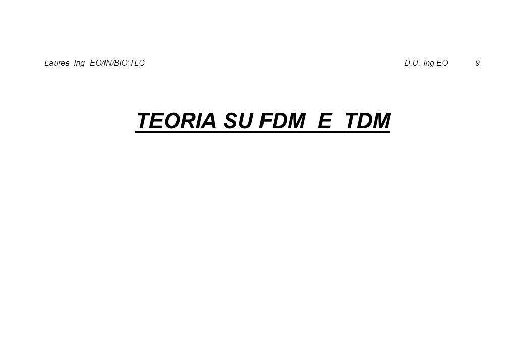 Laurea Ing EO/IN/BIO;TLC D.U. Ing EO 9 TEORIA SU FDM E TDM