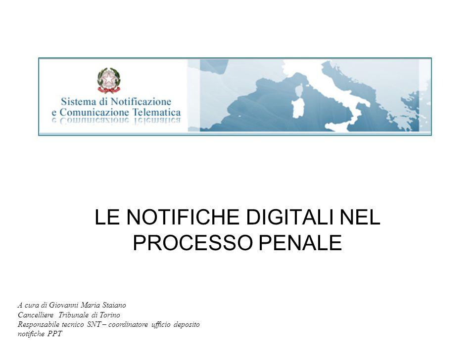LE NOTIFICHE DIGITALI NEL PROCESSO PENALE A cura di Giovanni Maria Staiano Cancelliere Tribunale di Torino Responsabile tecnico SNT – coordinatore uff