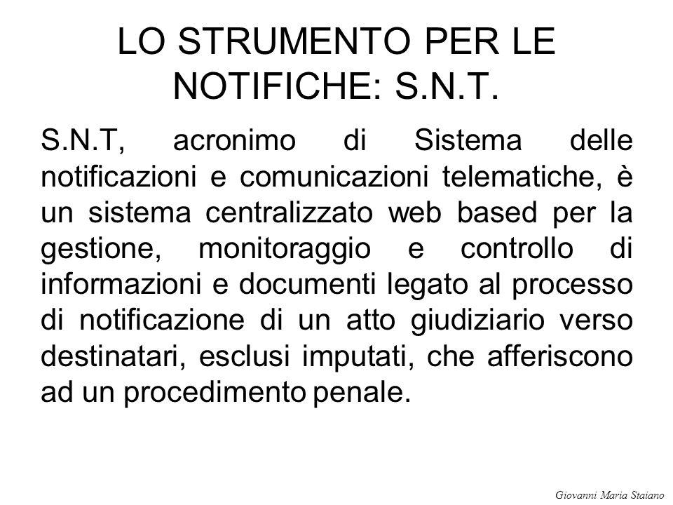 LO STRUMENTO PER LE NOTIFICHE: S.N.T. S.N.T, acronimo di Sistema delle notificazioni e comunicazioni telematiche, è un sistema centralizzato web based