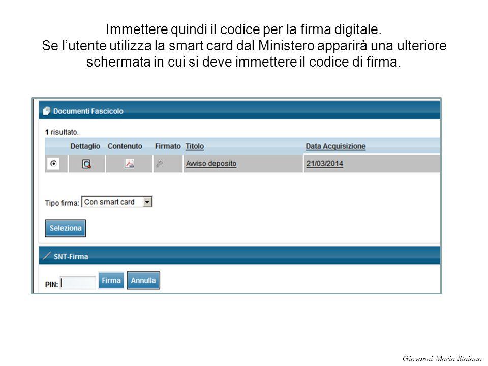 Immettere quindi il codice per la firma digitale. Se l'utente utilizza la smart card dal Ministero apparirà una ulteriore schermata in cui si deve imm