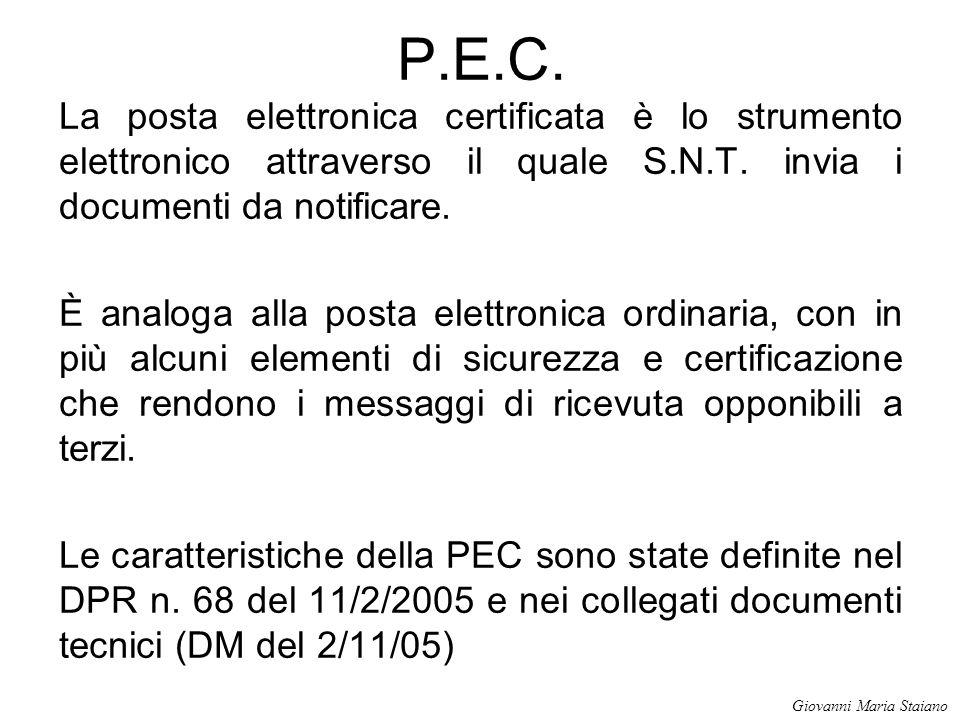 P.E.C. La posta elettronica certificata è lo strumento elettronico attraverso il quale S.N.T. invia i documenti da notificare. È analoga alla posta el